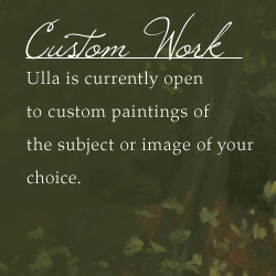 Custom Work - Ulla is currently open to custom paintings of the subject of your choice. Also known as Commission work.